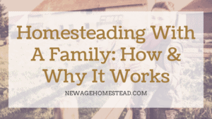 Homesteading with a family