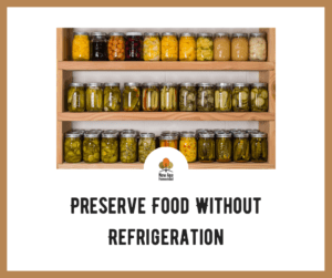 Preserve Food without refrigeration