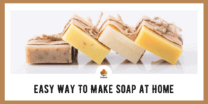 Easy Ways to Make Soap at Home
